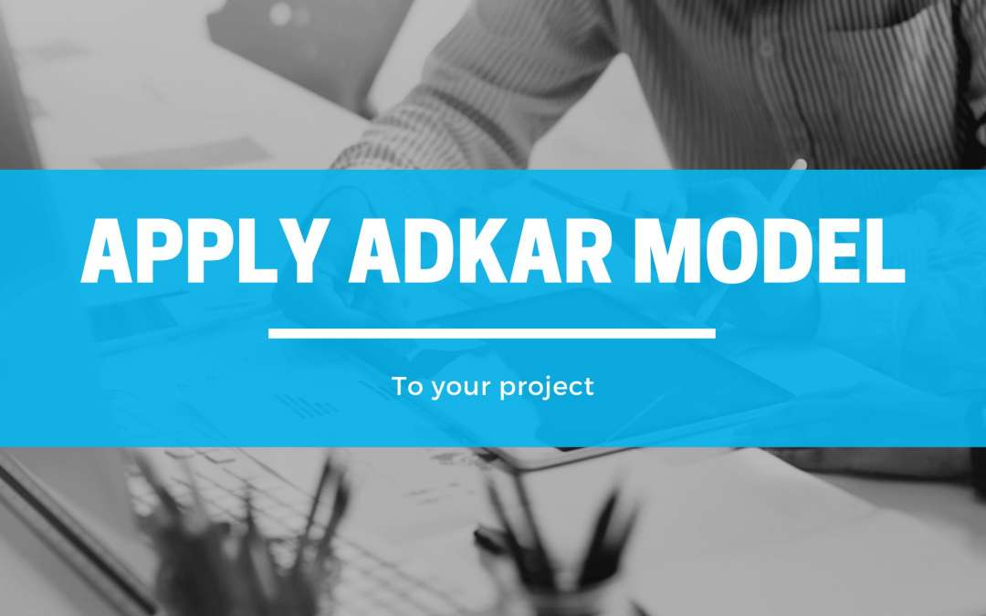 How to Apply the ADKAR model to your project?