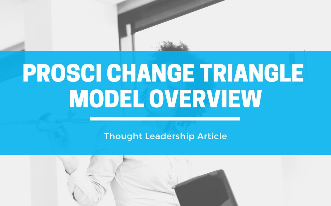 Understanding Prosci Change Triangle (PCT) Model